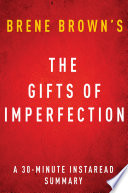 The Gifts of Imperfection by Brene Brown   A 30 minute Summary