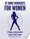 At Home Workouts for Women  37 Moves to Help You Get Leaner  Fitter  Faster