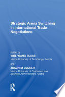Strategic Arena Switching In International Trade Negotiations : has increased in importance. political and academic...