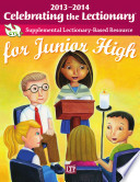 Celebrating the Lectionary for Junior High 2012 2013  Supplemental Lectionary Based Resource
