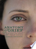 Anatomy of Grief An Inspirational Guide to Surviving the Death of Your Child