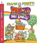 Wild   Wacky Totally True Bible Stories