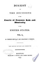 United States Digest  Digest of the decisions     by Theron Metcalf and Jonathan C  Perkins  v  2 3  Digest of the decisions     by George Ticknor Curtis   v  4 5   A supplement to the United States digest     by John Phelps Putnam Book PDF