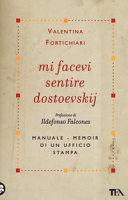 Mi facevi sentire Dostoevskij. Manuale-memoir di un ufficio stampa
