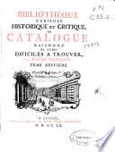 Bibliotheque curieuse historique et critique ou Catalogue raisonn   de livres dificiles a trouver
