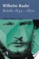 Wilhelm Raabe: Briefe 1842-1870
