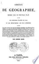 Abrégé de Géographie rédigé sur un nouveau plan d'après les derniers traités de paix et les découvertes les plus récentes, etc