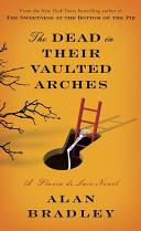 The Dead in Their Vaulted Arches  A Flavia De Luce Novel