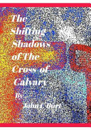 The Shifting Shadows of the Cross of Calvary