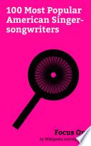 Focus On: 100 Most Popular American Singer-songwriters