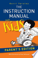 The Instruction Manual for Kids     Parent   s Edition
