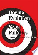 Dogma Evolution   Papal Fallacies
