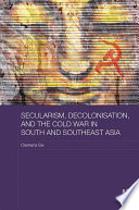 Secularism  Decolonisation  and the Cold War in South and Southeast Asia