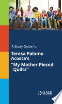 A Study Guide for Teresa Palomo Acosta s  My Mother Pieced Quilts