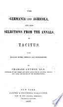 The Germania And Agricola And Also Selections From The Annals Of Tacitus With English Notes Critical And Explanatory