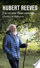 Hommage Fleurs Sauvages 2017: Petit Hommage Aux Fleurs De Nos Campagnes par Hubert Reeves