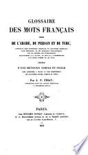 Glossaire des mots francais tires de l arabe  du persan et du turc       precede d une methode simple et facile pour apprendre a tracer et lire promptement les caracteres arabes  persans et turcs
