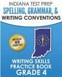 Indiana Test Prep Spelling  Grammar    Writing Conventions Grade 4  Writing Skills Practice Book