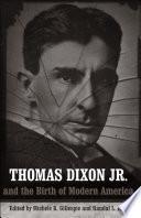 Thomas Dixon Jr. and the Birth of Modern America