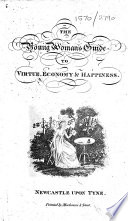 The Young Woman S Guide To Virtue Economy And Happiness Being An Improved And Pleasant Directory For Cultivating The Heart And Understanding With A Complete And Elegant System Of Domestic Cookery Embellished And Illustrated With Twelve Appropriate Engravings
