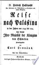 D. Friedrich Hasselquists der Akademien der Wissenschaften zu Stockholm und Upsala mitlgiebs, Reise nach Palästina in den jahren von 1749 bis 1752