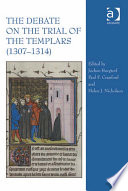 The Debate On The Trial Of The Templars (1307–1314) : trial of the templars still arouses enormous controversy...