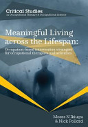 Meaningful Living Across the Lifespan  Occupation Based Intervention Strategies for Occupational Therapists and Scientists