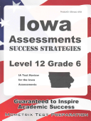Iowa Assessments Success Strategies Level 12 Grade 6 Study Guide  Ia Test Review for the Iowa Assessments