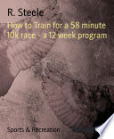 How to Train for a 58 minute 10k race   a 12 week program