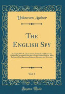 The English Spy, Vol. 2 : characteristic, satirical, and humorous, comprising scenes and...