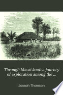 Through Masai Land  a Journey of Exploration Among the Snowclad Volcanic Mountains and Strange Tribes of Eastern Equatorial Africa