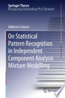 On Statistical Pattern Recognition in Independent Component Analysis Mixture Modelling