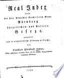 Real-Index derer des Heil. Römischen Reichs freien Stadt Nürnberg bürgerlichen und Polizei-Gesetze