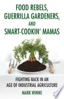 Food Rebels  Guerrilla Gardeners  and Smart Cookin  Mamas