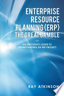 Enterprise Resource Planning (Erp) The Great Gamble : nuts-and-bolts details of erp that must be...
