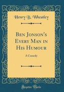 Ben Jonson s Every Man in His Humour