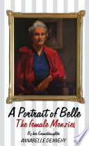 A Portrait Of Belle The Story of Isabel Alice Green O.B.E. - The Female Menzies