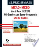 MCAD MCSD  Visual Basic  Net XML Web Services   Server Components Study Guide