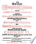 Das Jetzt-lebende Koenigreich Böhmen In einer Historisch und Geographischen Beschreibung vorgestellet ... nebst einer kurtzen Lebens-Beschreibung Aller Böhmischen Herzoge und Könige (etc.)