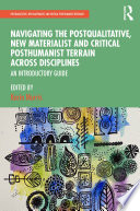 Navigating The Postqualitative New Materialist And Critical Posthumanist Terrain Across Disciplines