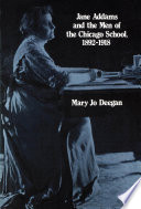 Jane Addams and the Men of the Chicago School  1892 1918