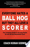 Everyone Hates a Ball Hog But They All Love a Scorer