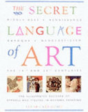 The Secret Language of Art To The Key Figures Themes Events Symbols And
