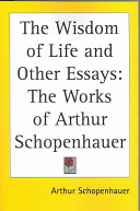 The Wisdom Of Life And Other Essays