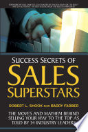Success Secrets of Sales Superstars Of Today S Business And Sales Best As They