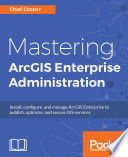 Mastering Arcgis Enterprise Administration