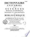 Dictionnaire universel des sciences morale, économique, politique et diplomatique; ou Bibliotheque de l'homme-d'état et du citoyen