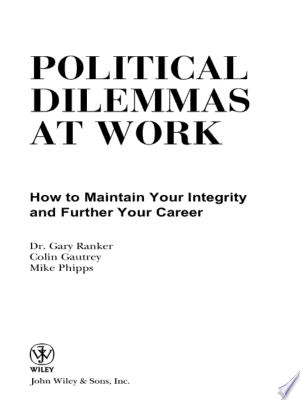 Political Dilemmas at Work: How to Maintain Your Integrity and Further Your Career - ISBN:9780470440735