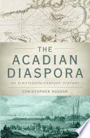 The Acadian Diaspora An Eighteenth-Century History