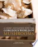 A Cook s Initiation into the Gorgeous World of Mushrooms